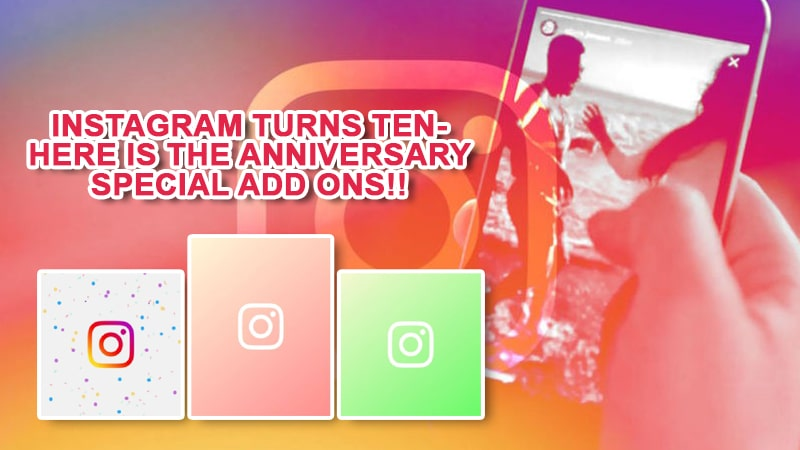 Instagram Turns Ten- Here is the Anniversary Special Add ons!!